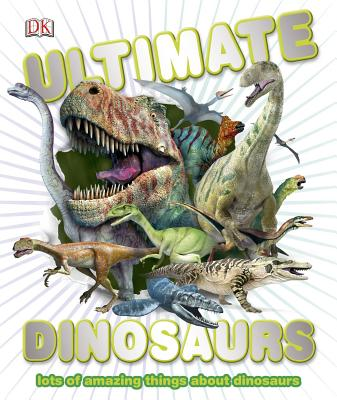 Ultimate Dinosaurs By Dorling Kindersley, Inc. (COR)